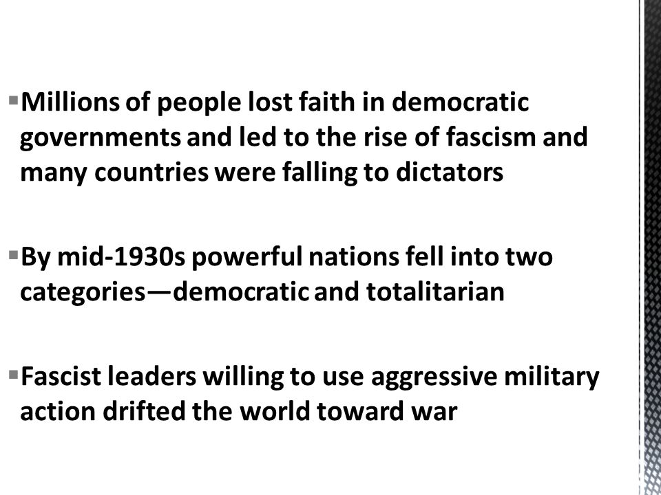 Millions of people lost faith in democratic governments and led to the rise of fascism and many countries were falling to dictators