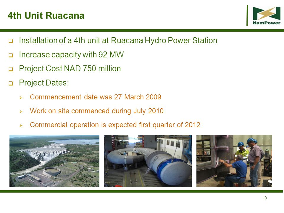 4th Unit Ruacana Installation of a 4th unit at Ruacana Hydro Power Station. Increase capacity with 92 MW.
