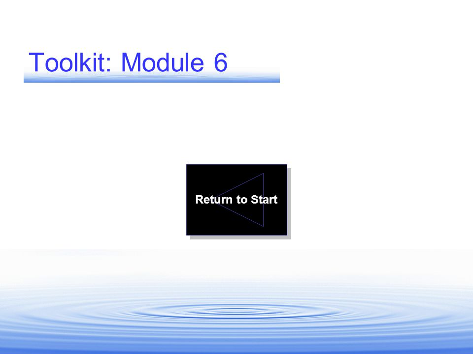 Toolkit: Module 6 Return to Start END OF PRESENTATION