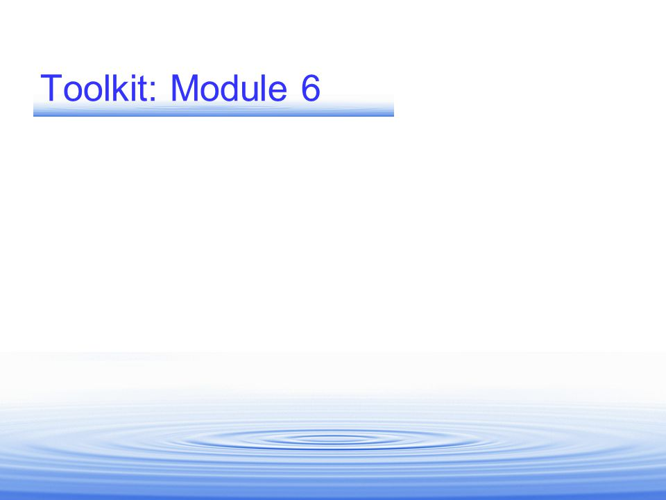 Toolkit: Module 6 END OF PRESENTATION