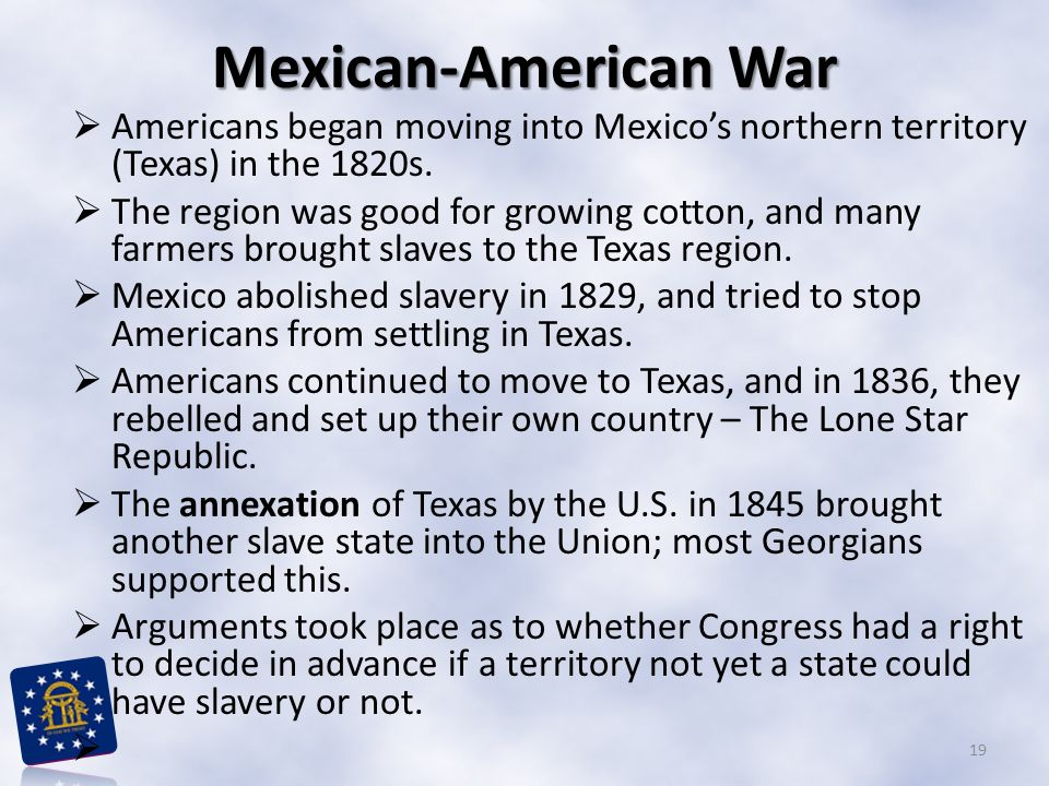 Mexican-American War Americans began moving into Mexico's northern territory (Texas) in the 1820s.