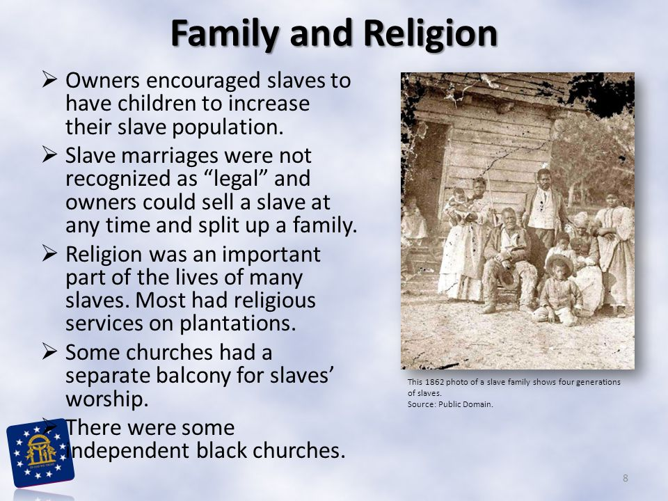 Family and Religion Owners encouraged slaves to have children to increase their slave population.
