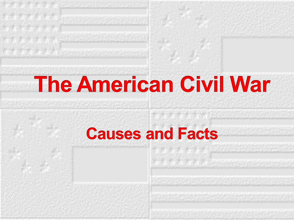 The American Civil War Causes and Facts