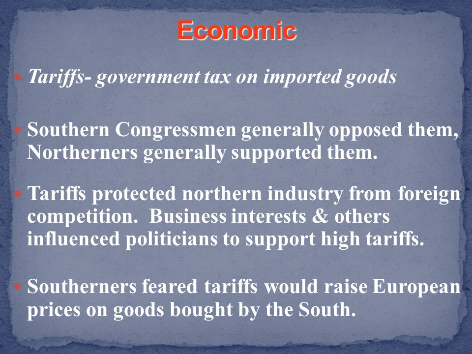 Economic Tariffs- government tax on imported goods