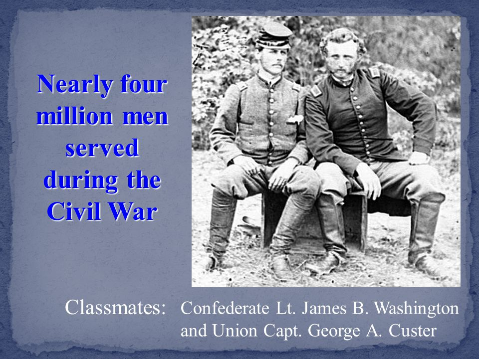 Nearly four million men served during the Civil War