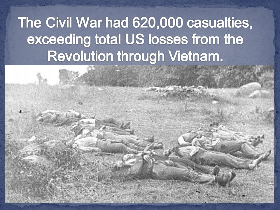 The Civil War had 620,000 casualties, exceeding total US losses from the Revolution through Vietnam.
