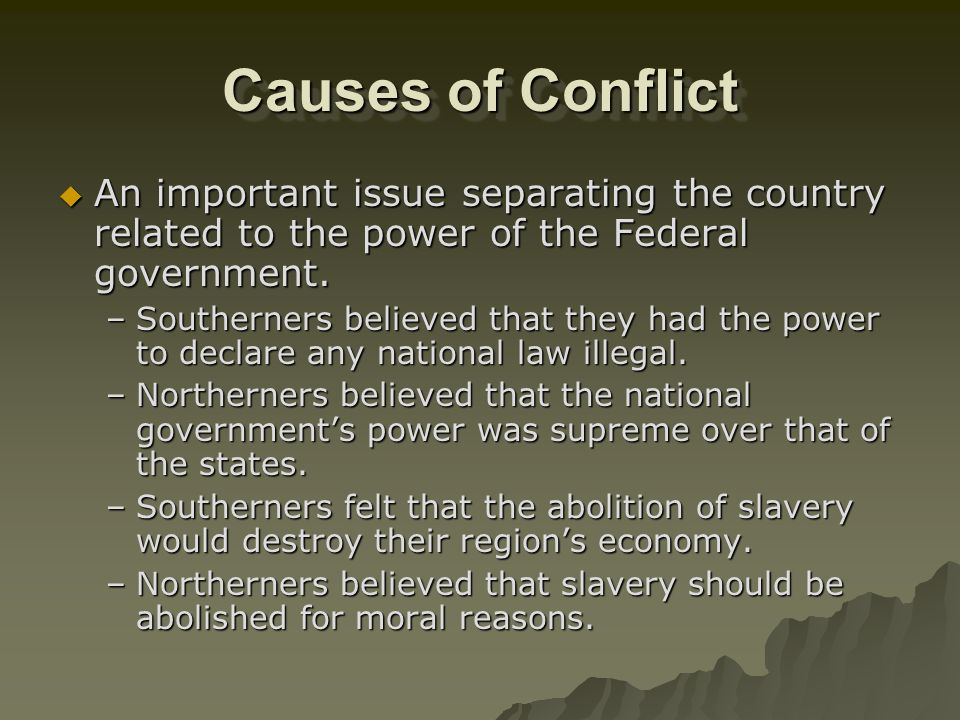 Causes of Conflict An important issue separating the country related to the power of the Federal government.