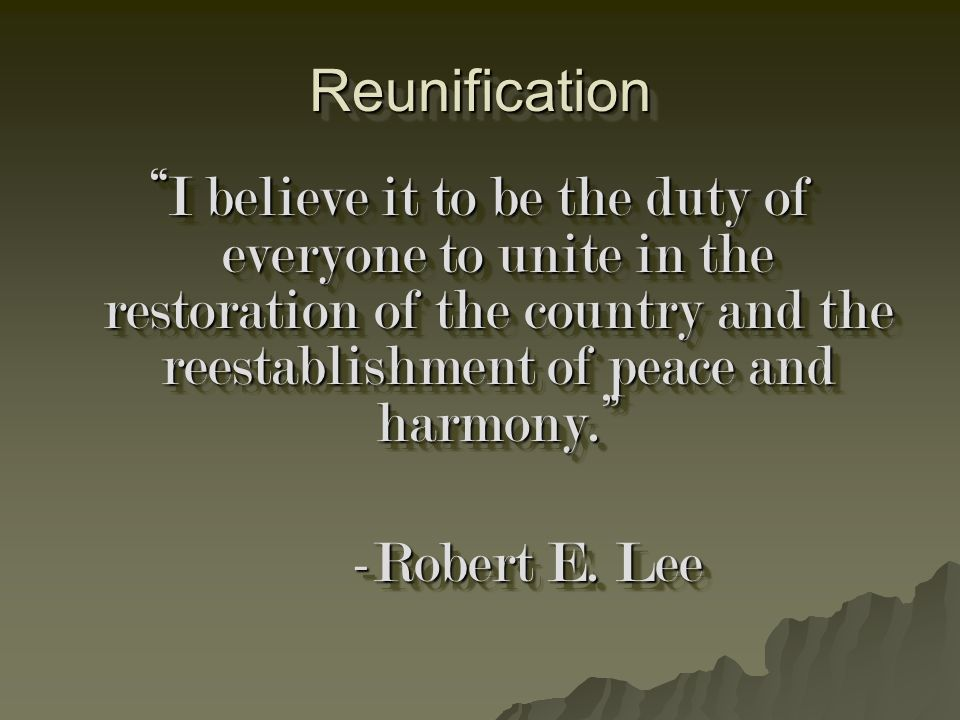 Reunification I believe it to be the duty of everyone to unite in the restoration of the country and the reestablishment of peace and harmony.