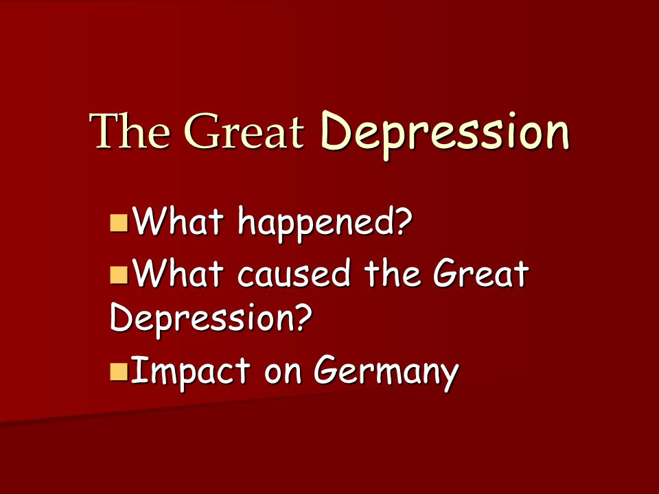 What happened What caused the Great Depression Impact on Germany