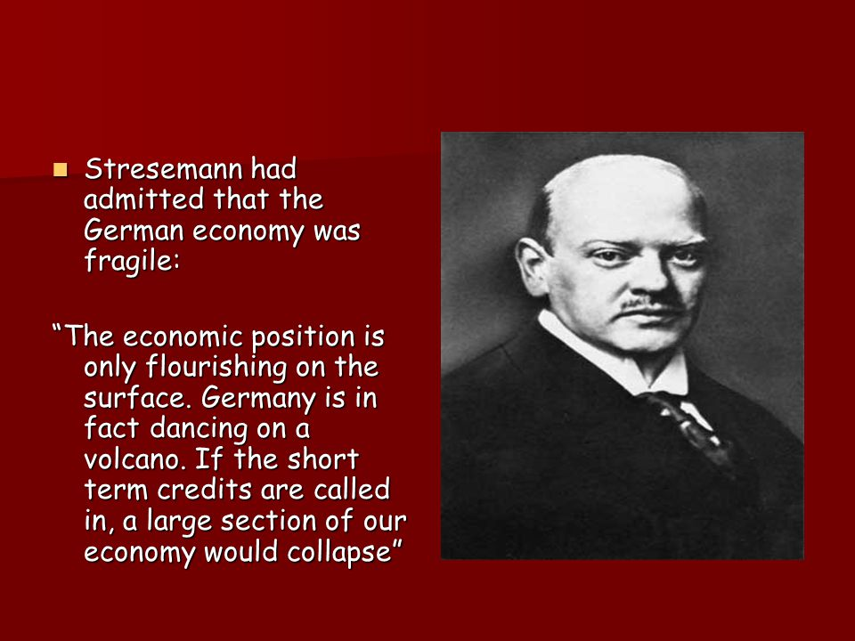 Stresemann had admitted that the German economy was fragile: