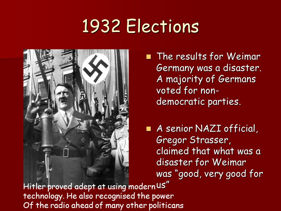 1932 Elections The results for Weimar Germany was a disaster. A majority of Germans voted for non-democratic parties.