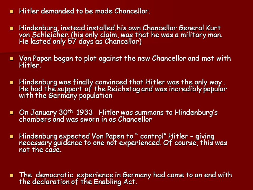 Hitler demanded to be made Chancellor.