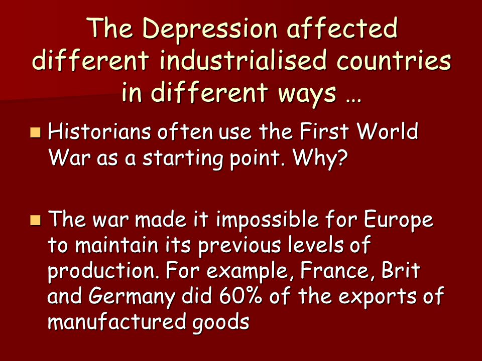 The Depression affected different industrialised countries in different ways …