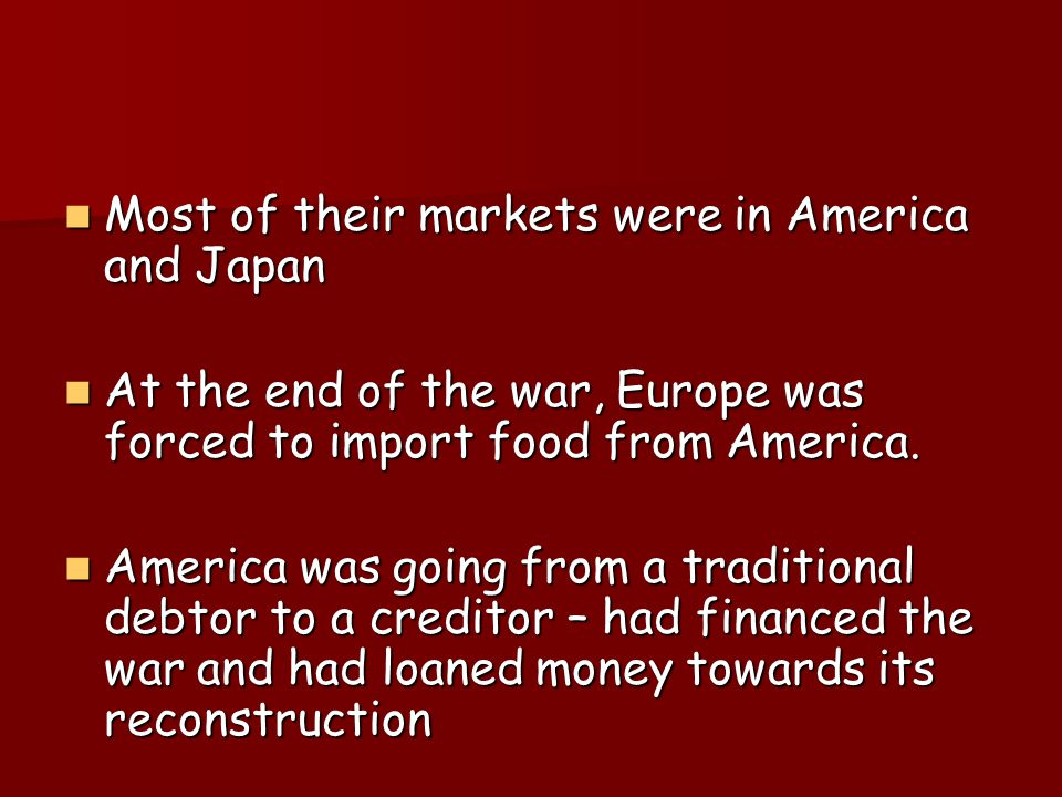 Most of their markets were in America and Japan