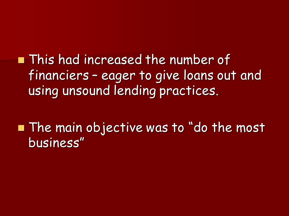 This had increased the number of financiers – eager to give loans out and using unsound lending practices.