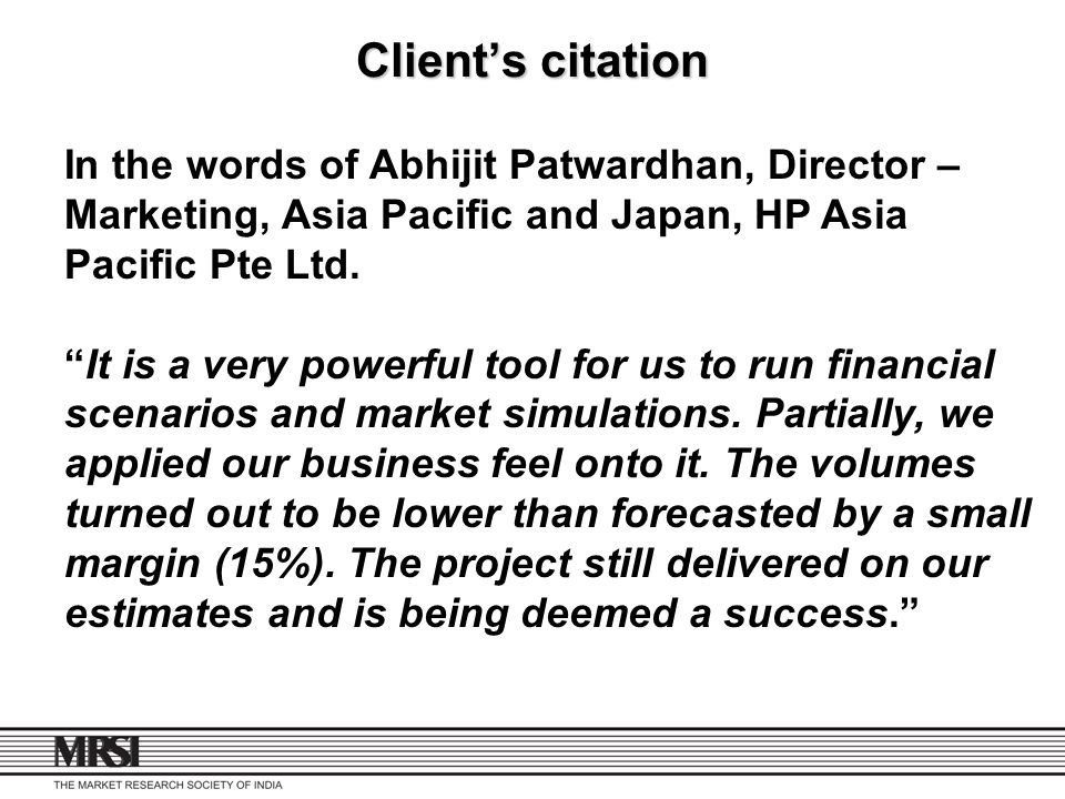 Client's citation In the words of Abhijit Patwardhan, Director – Marketing, Asia Pacific and Japan, HP Asia Pacific Pte Ltd.