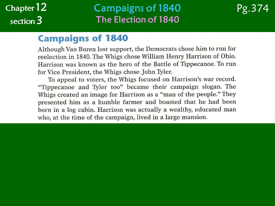 Campaigns of 1840 The Election of 1840 Chapter 12 section 3 Pg.374
