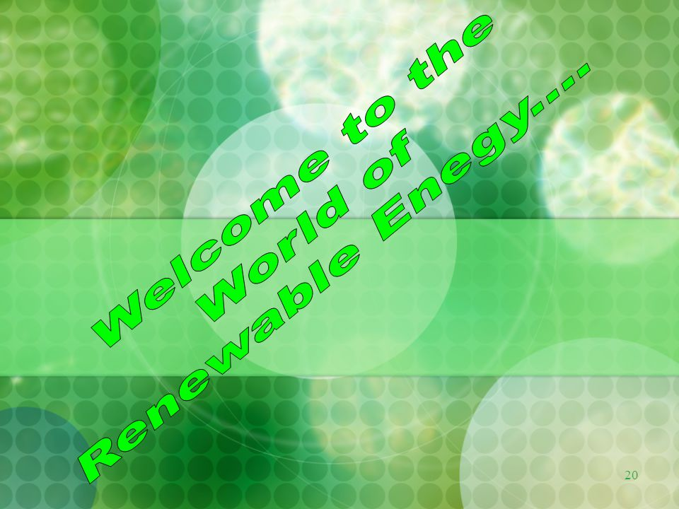 Welcome to the Renewable Enegy.... World of