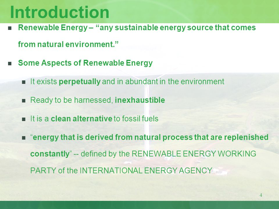 Introduction Renewable Energy – any sustainable energy source that comes from natural environment.