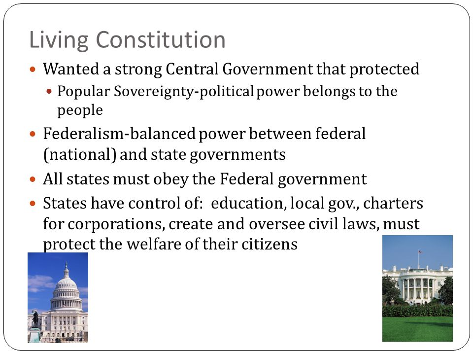 Living Constitution Wanted a strong Central Government that protected