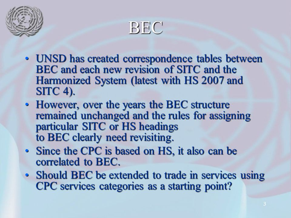 BEC UNSD has created correspondence tables between BEC and each new revision of SITC and the Harmonized System (latest with HS 2007 and SITC 4).