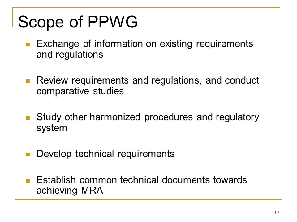 Scope of PPWG Exchange of information on existing requirements and regulations. Review requirements and regulations, and conduct comparative studies.