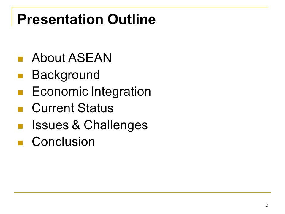 Presentation Outline About ASEAN Background Economic Integration