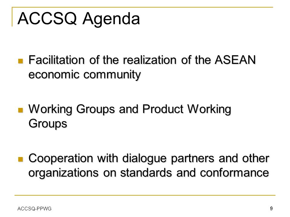 ACCSQ Agenda Facilitation of the realization of the ASEAN economic community. Working Groups and Product Working Groups.