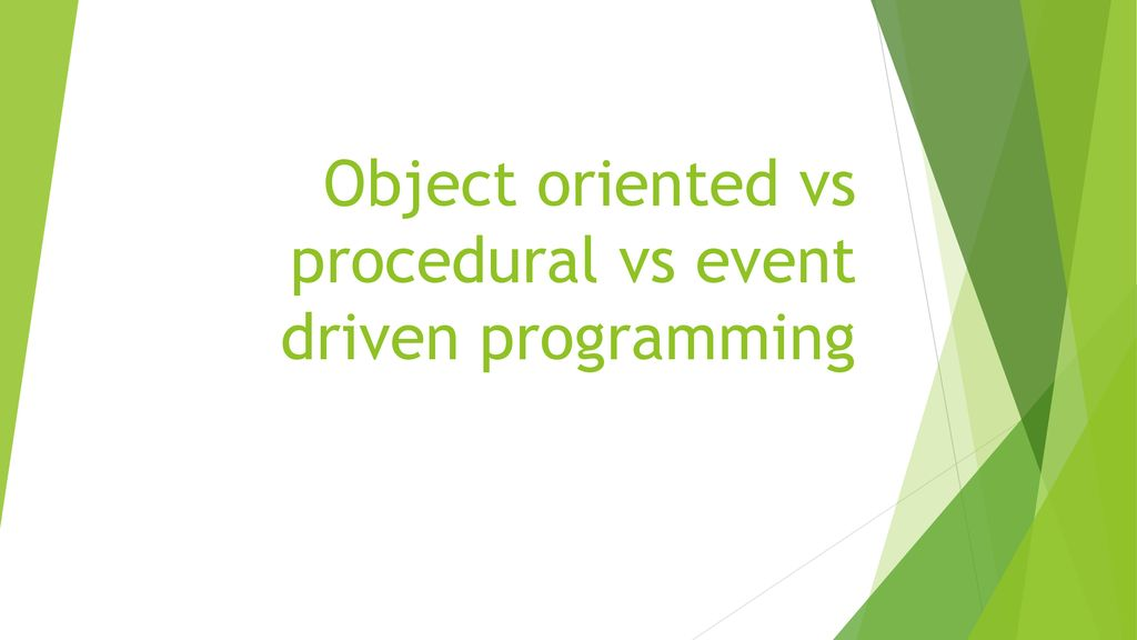 Object oriented vs procedural vs event driven programming