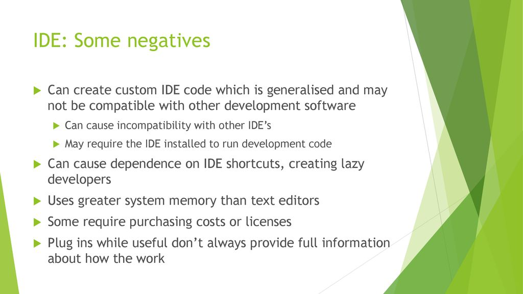 IDE: Some negatives Can create custom IDE code which is generalised and may not be compatible with other development software.