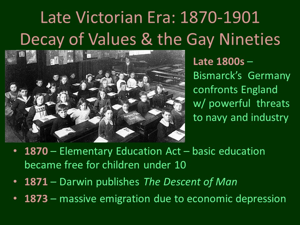 Late Victorian Era: 1870-1901 Decay of Values & the Gay Nineties