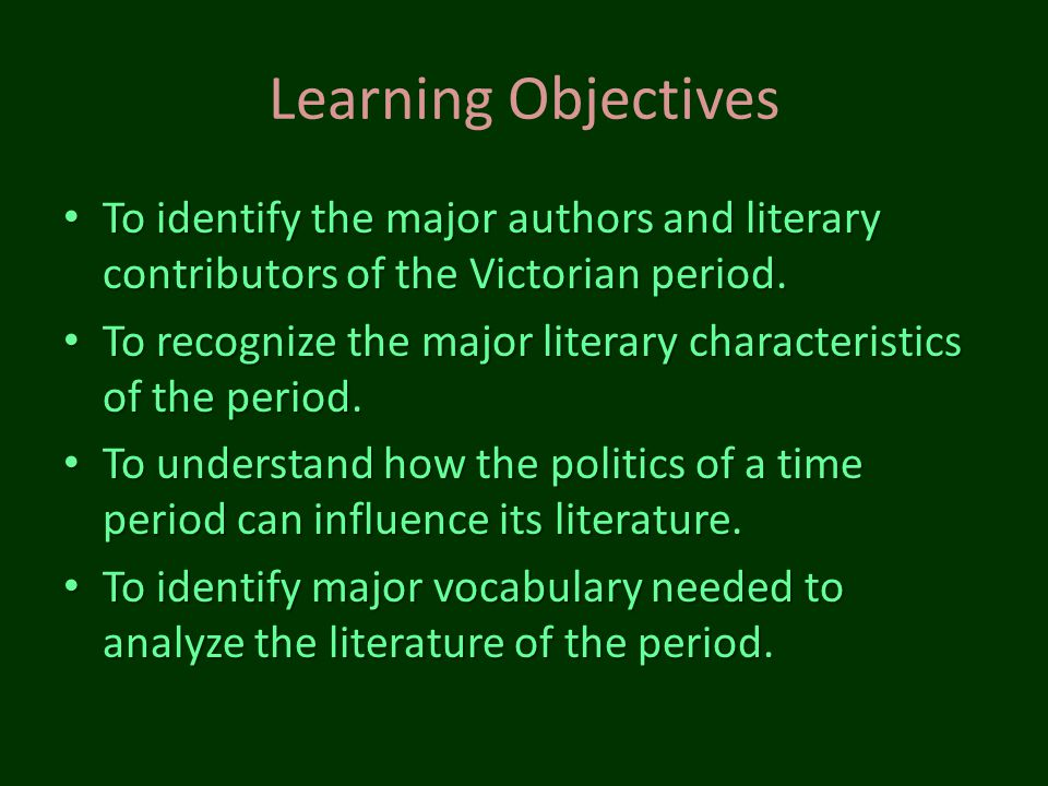 Learning Objectives To identify the major authors and literary contributors of the Victorian period.