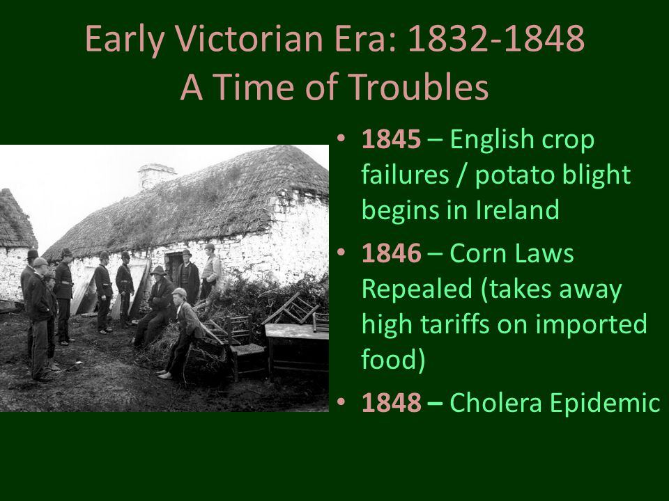 Early Victorian Era: 1832-1848 A Time of Troubles
