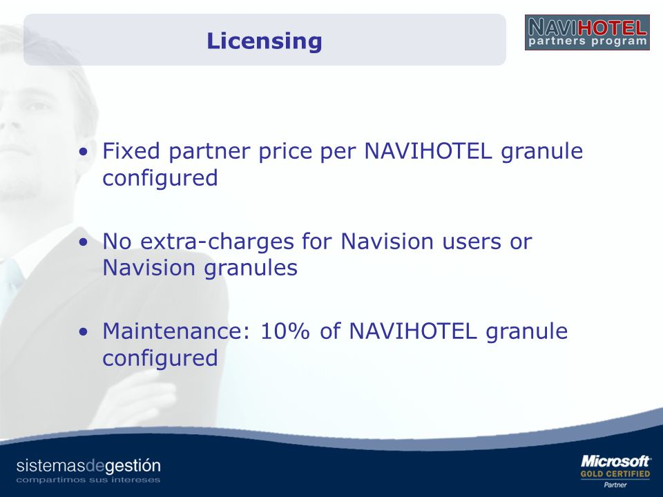 Licensing Fixed partner price per NAVIHOTEL granule configured. No extra-charges for Navision users or Navision granules.
