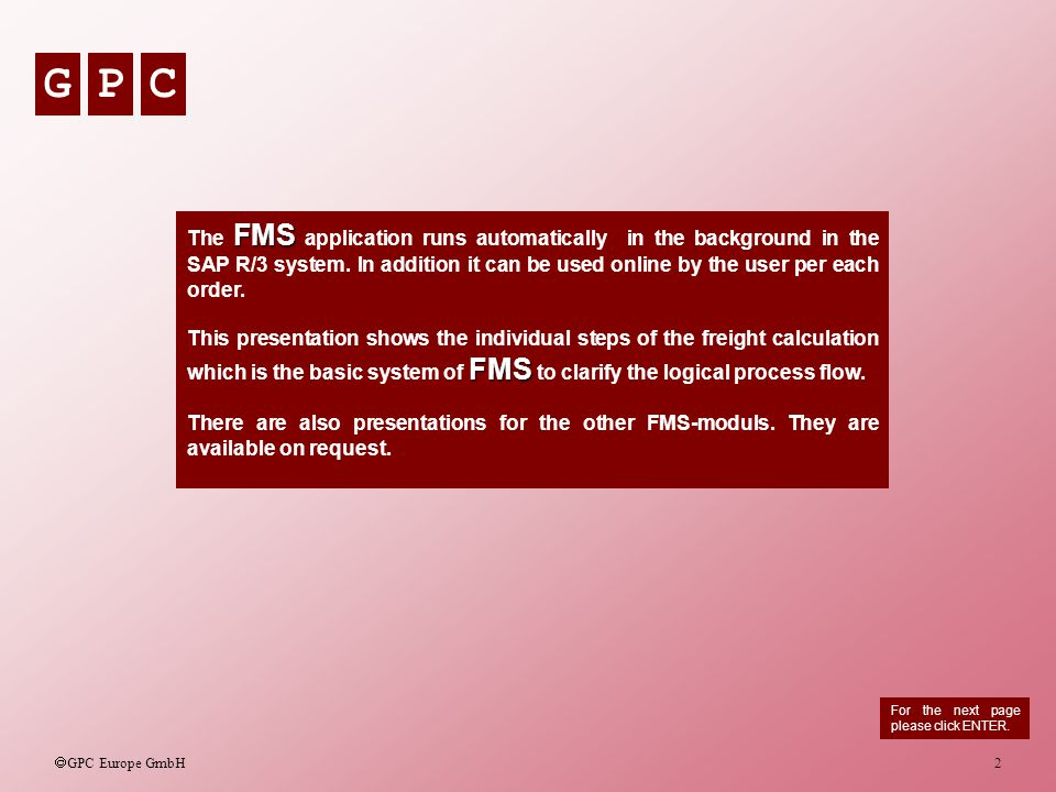 The FMS application runs automatically in the background in the SAP R/3 system. In addition it can be used online by the user per each order.