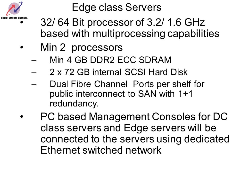 Edge class Servers 32/ 64 Bit processor of 3.2/ 1.6 GHz based with multiprocessing capabilities. Min 2 processors.