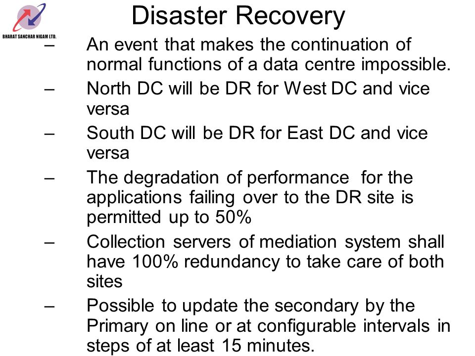 Disaster Recovery An event that makes the continuation of normal functions of a data centre impossible.