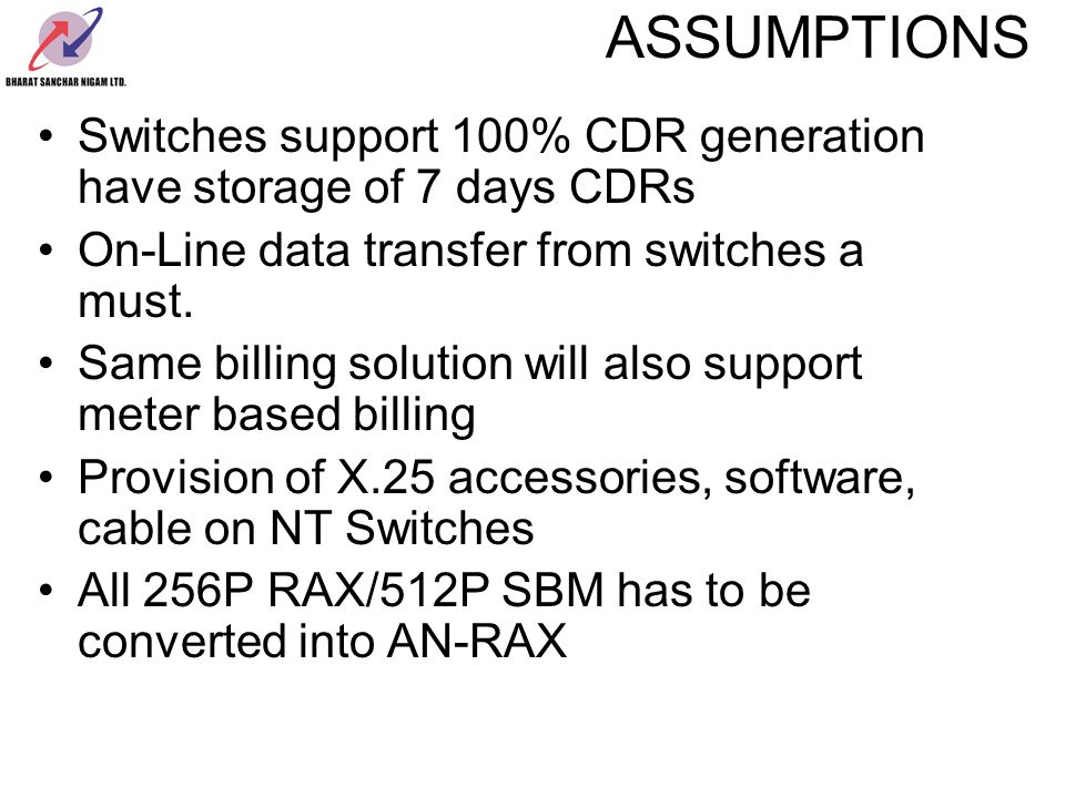 ASSUMPTIONS Switches support 100% CDR generation have storage of 7 days CDRs. On-Line data transfer from switches a must.