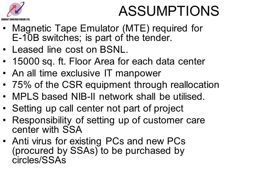 ASSUMPTIONS Magnetic Tape Emulator (MTE) required for E-10B switches; is part of the tender. Leased line cost on BSNL.