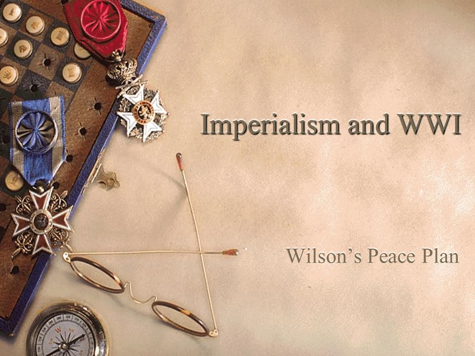 Imperialism and WWI Wilson's Peace Plan