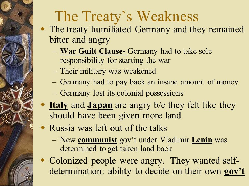 The Treaty's Weakness The treaty humiliated Germany and they remained bitter and angry.