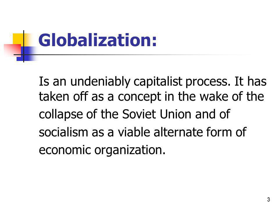 Globalization: Is an undeniably capitalist process. It has taken off as a concept in the wake of the.