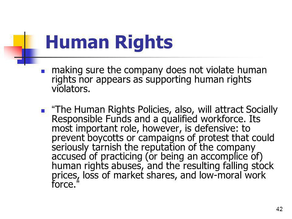 Human Rights making sure the company does not violate human rights nor appears as supporting human rights violators.