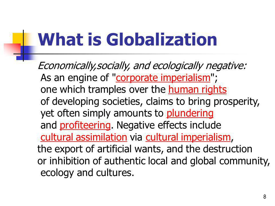 What is Globalization Economically,socially, and ecologically negative: As an engine of corporate imperialism ;