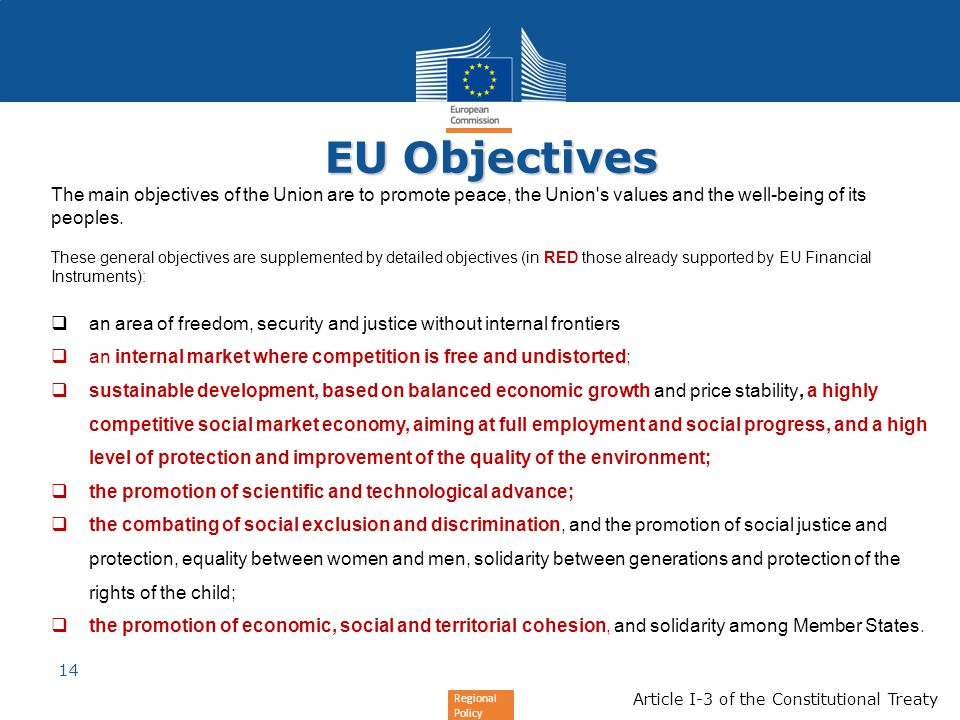 EU Objectives The main objectives of the Union are to promote peace, the Union s values and the well-being of its peoples.