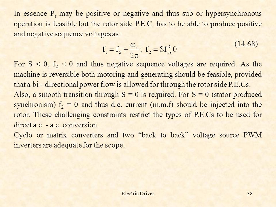 In essence Pr may be positive or negative and thus sub or hypersynchronous operation is feasible but the rotor side P.E.C. has to be able to produce positive and negative sequence voltages as: