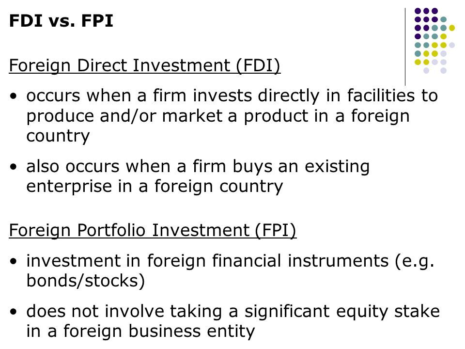 FDI vs. FPI Foreign Direct Investment (FDI)
