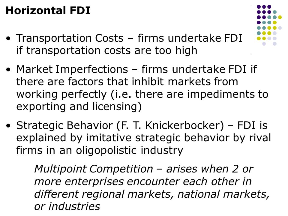 Horizontal FDI Transportation Costs – firms undertake FDI if transportation costs are too high.