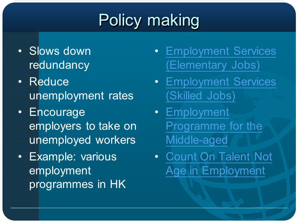 Policy making Slows down redundancy Reduce unemployment rates