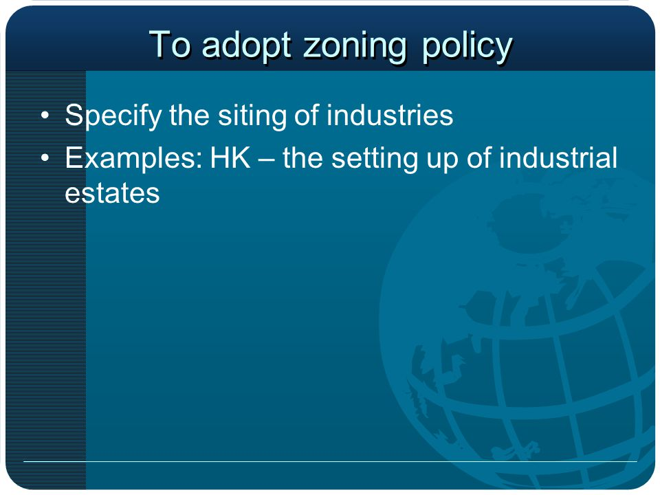 To adopt zoning policy Specify the siting of industries